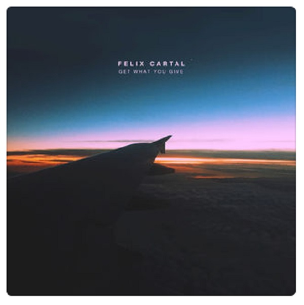 GET WHAT YOU GIVE - FELIX CARTAL